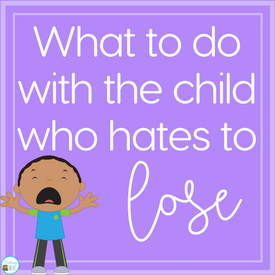 How to help the child who hates to lose!